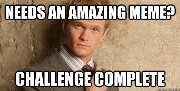 Needs an amazing meme? Challenge complete