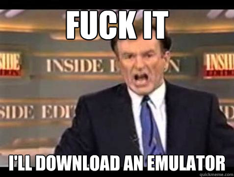 Fuck it I'll download an emulator - Fuck it I'll download an emulator  Bill OReilly Fuck It