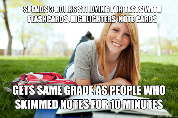 Spends 3 hours studying for tests with flashcards, highlighters, note cards gets same grade as people who skimmed notes for 10 minutes - Spends 3 hours studying for tests with flashcards, highlighters, note cards gets same grade as people who skimmed notes for 10 minutes  Dumb studying college girl