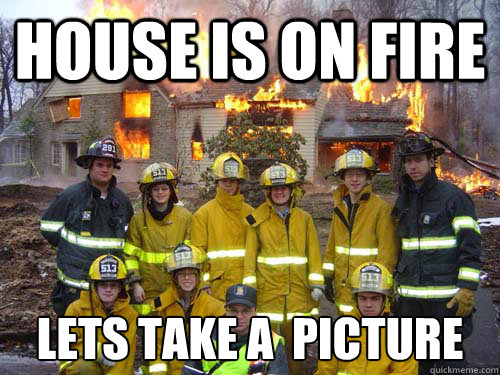 house is on fire lets take a  picture - house is on fire lets take a  picture  Misc
