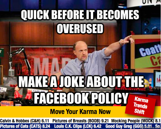 Quick before it becomes overused make a joke about the Facebook policy - Quick before it becomes overused make a joke about the Facebook policy  Mad Karma with Jim Cramer