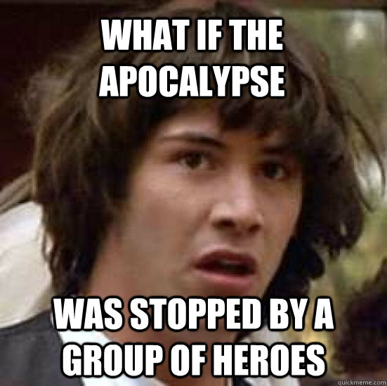 what if the apocalypse was stopped by a group of heroes   conspiracy keanu
