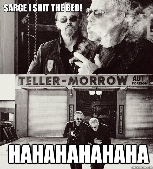 SARGE I SHIT THE BED!  Hahahahahaha  Sons of anarchy