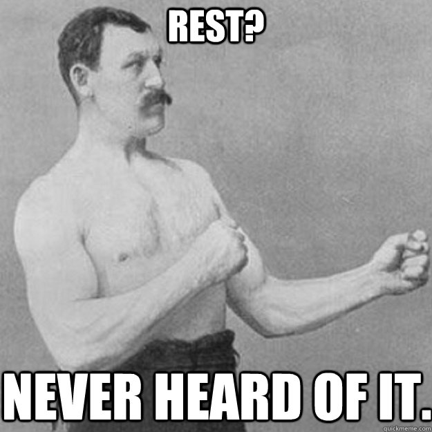 rest? never heard of it. - rest? never heard of it.  overly manly man
