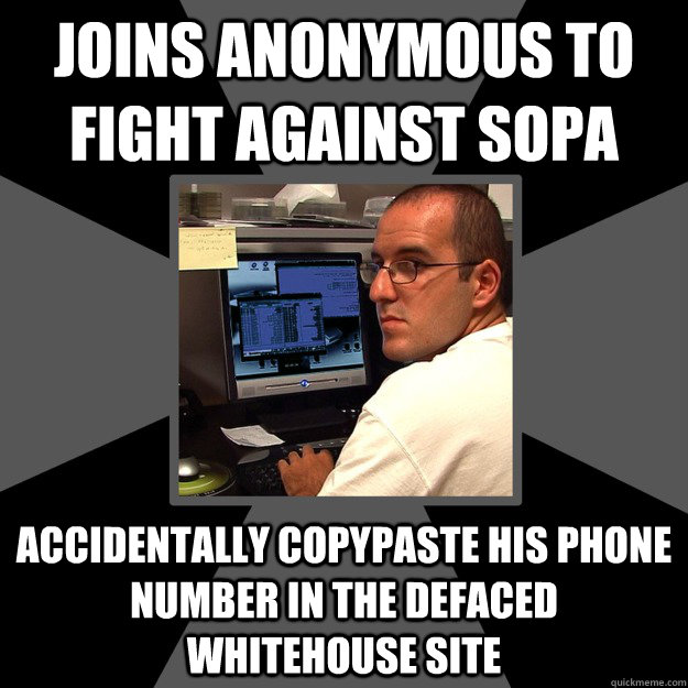 joins anonymous to fight against sopa accidentally copypaste his phone number in the defaced whitehouse site