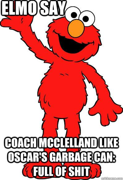 elmo say Coach mcclelland like oscar's garbage can: full of shit