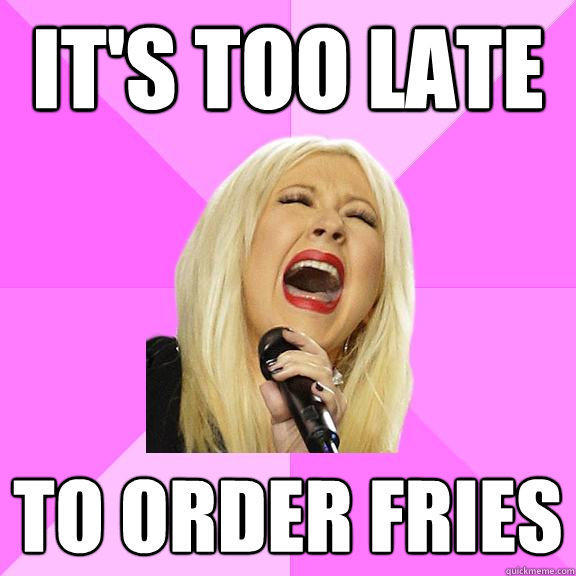 It's too late to order fries  Wrong Lyrics Christina