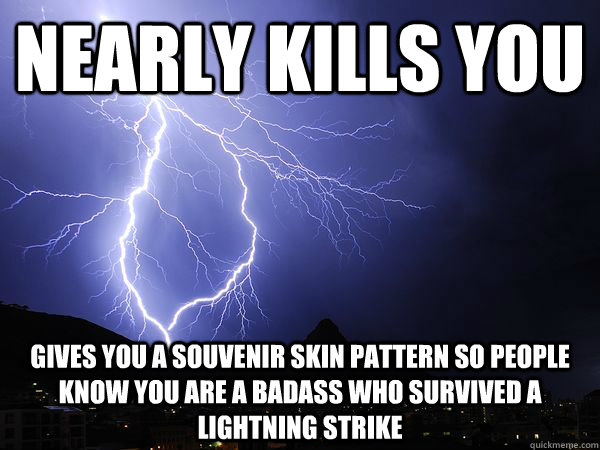 Nearly kills you Gives you a souvenir skin pattern so people know you are a badass who survived a lightning strike - Nearly kills you Gives you a souvenir skin pattern so people know you are a badass who survived a lightning strike  Misc