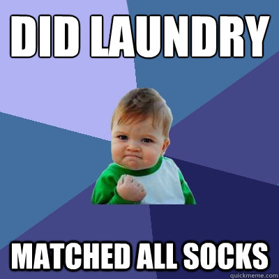 Did laundry matched all socks - Did laundry matched all socks  Success Kid