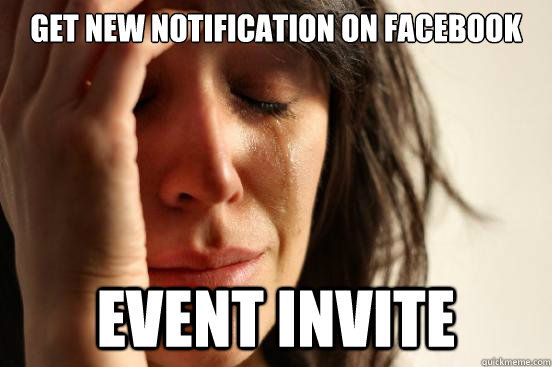 get new notification on facebook event invite - get new notification on facebook event invite  First World Problems