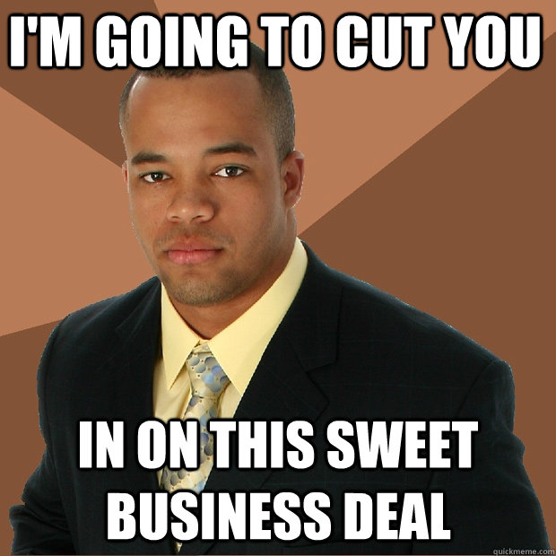 I'm going to cut you in on this sweet business deal - I'm going to cut you in on this sweet business deal  Successful Black Man