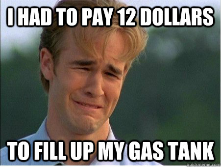 I had to pay 12 dollars To fill up my gas tank - I had to pay 12 dollars To fill up my gas tank  1990s Problems