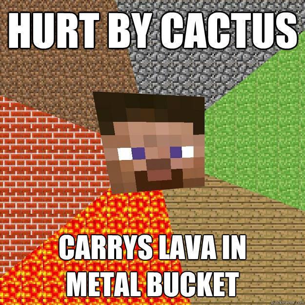 HURT BY CACTUS CARRYS LAVA IN  METAL BUCKET