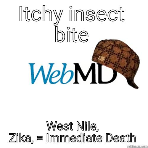 ITCHY INSECT BITE WEST NILE, ZIKA, = IMMEDIATE DEATH Scumbag WebMD