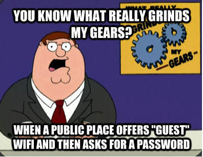 YOU KNOW WHAT REALLY GRINDS MY GEARS? WHEN A PUBLIC PLACE OFFERS