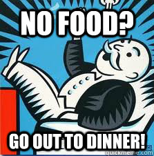 no food? go out to dinner!
