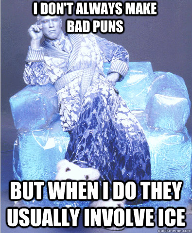 I don't always make bad puns but when I do they usually involve ice