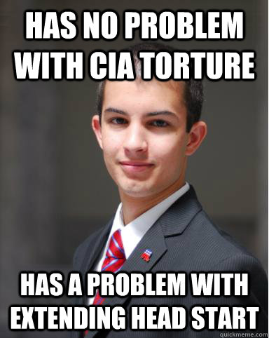 Has no problem with CIA torture Has a problem with extending head start  College Conservative