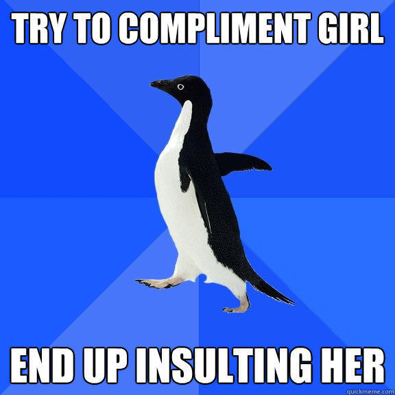 Try to compliment girl end up insulting her