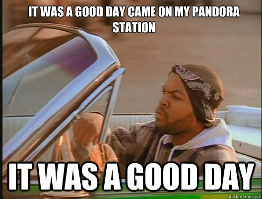 It was a good day came on my pandora station it was a good day - It was a good day came on my pandora station it was a good day  goodday