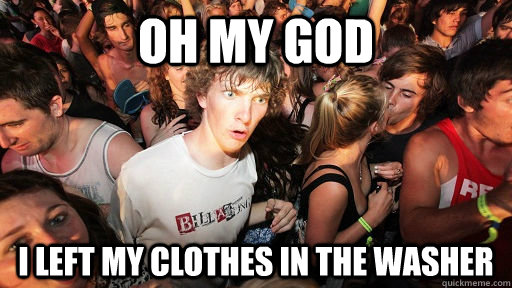Oh my god I left my clothes in the washer - Oh my god I left my clothes in the washer  Sudden Clarity Clarence