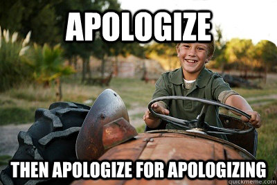 apologize then apologize for apologizing