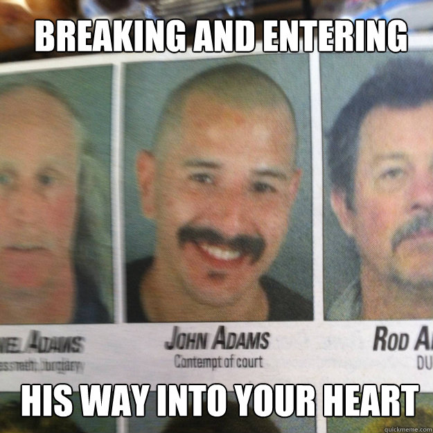Breaking and Entering His way into your heart