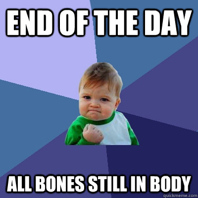 end of the day all bones still in body - end of the day all bones still in body  Success Kid