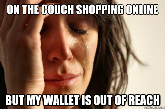 On the couch shopping online but my wallet is out of reach - On the couch shopping online but my wallet is out of reach  First World Problems