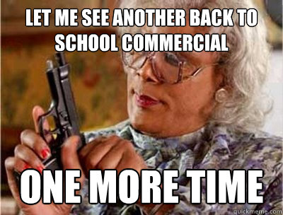 Let Me See Another Back To School Commercial one more time