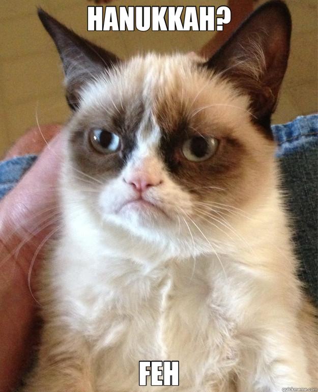 HANUKKAH? FEH - HANUKKAH? FEH  Grumpy Cat