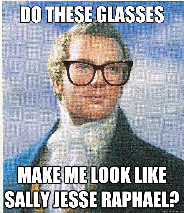 Do These Glasses make me look like sally jesse raphael?