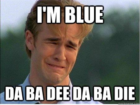 I'm Blue Da ba dee da ba die - I'm Blue Da ba dee da ba die  1990s Problems
