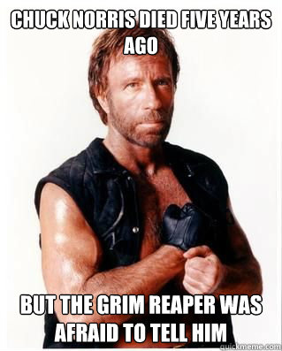 Chuck Norris Died Five years ago But the grim reaper was afraid to tell him - Chuck Norris Died Five years ago But the grim reaper was afraid to tell him  Chuck Norris