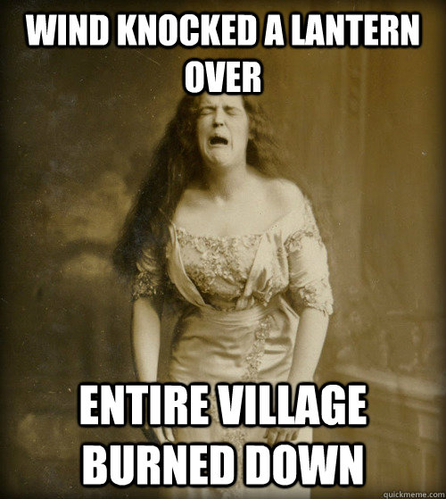 wind knocked a lantern over entire village burned down - wind knocked a lantern over entire village burned down  1890s Problems