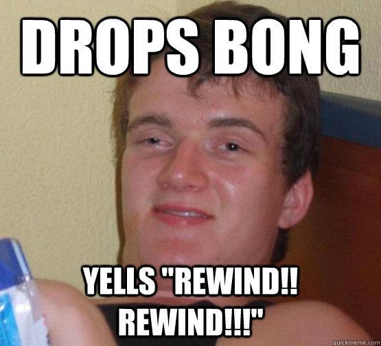 Drops bong Yells