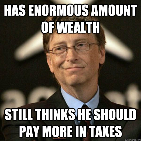 Has enormous amount of wealth still thinks he should pay more in taxes - Has enormous amount of wealth still thinks he should pay more in taxes  Misc
