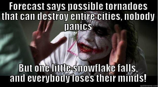Weather in Oklahoma - FORECAST SAYS POSSIBLE TORNADOES THAT CAN DESTROY ENTIRE CITIES, NOBODY PANICS BUT ONE LITTLE SNOWFLAKE FALLS, AND EVERYBODY LOSES THEIR MINDS! Joker Mind Loss