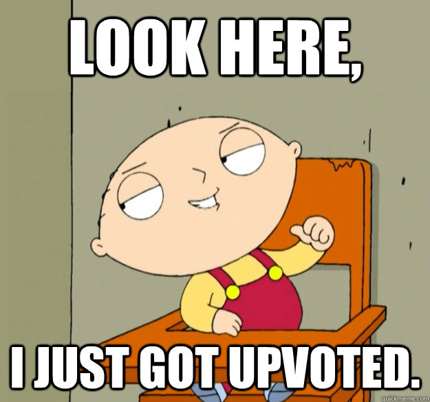 Look here, I just got Upvoted.