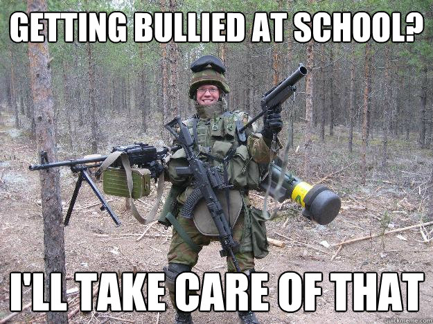 Getting bullied at school? I'll take care of that