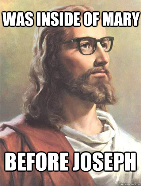 Was inside of Mary Before Joseph  Hipster jesus