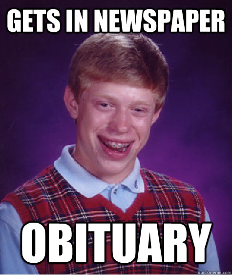 Gets in Newspaper obituary - Gets in Newspaper obituary  Badluckbrian