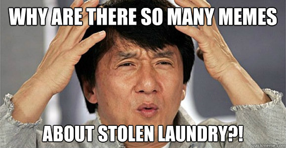 why are there so many memes about stolen laundry?!  Confused Jackie Chan