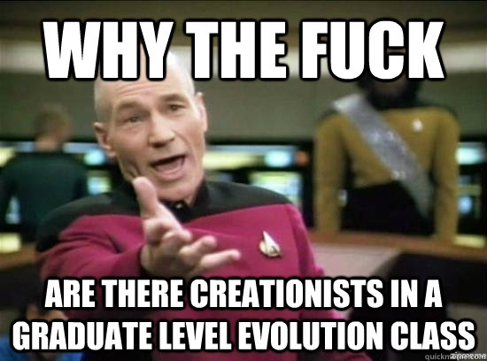 Why the fuck Are there creationists in a graduate level evolution class - Why the fuck Are there creationists in a graduate level evolution class  Annoyed Picard HD