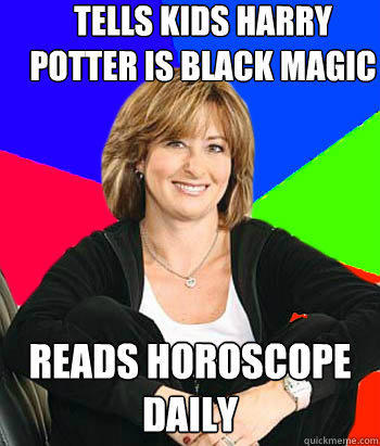 Tells kids Harry Potter is black magic Reads horoscope daily - Tells kids Harry Potter is black magic Reads horoscope daily  Sheltering Suburban Mom