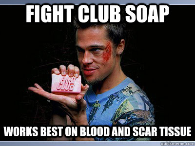 FIght CLub soap works best on blood and scar tissue - FIght CLub soap works best on blood and scar tissue  Fight Club Soap