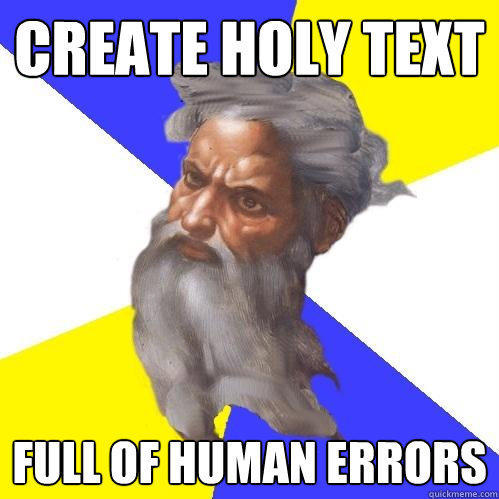 create holy text full of human errors - create holy text full of human errors  Advice God