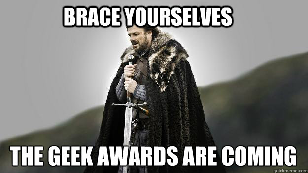 brace yourselves the geek awards are coming - brace yourselves the geek awards are coming  Ned stark winter is coming