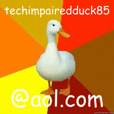 techimpairedduck85 @aol.com - techimpairedduck85 @aol.com  Tech Impaired Duck