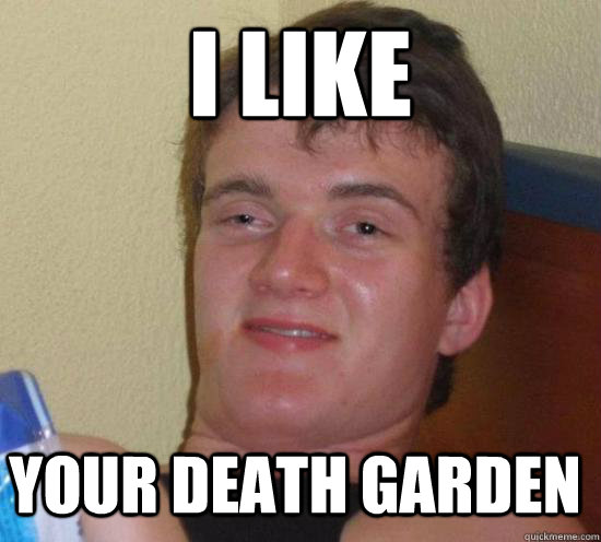 I like  your death garden - I like  your death garden  Misc